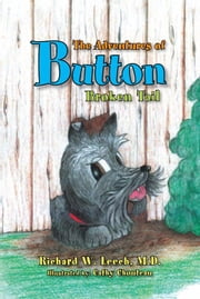 The Adventures of Button - Broken Tail ebook by Richard W. Leech, M.D.