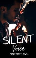 Silent Voice ebook by Mary Matthews