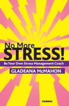 No More Stress! ebook by Gladeana McMahon