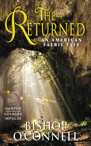 The Returned - An American Faerie Tale ebook by Bishop O'Connell