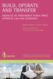 Build, Operate and Transfer - Modalité de partenariat public-privé – Approche Law and Economics ebook by Nimrod Roger Tafotie Youmsi, André Prüm, Pierre Van Ommeslaghe