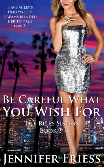 Be Careful What You Wish For - The Riley Sisters, #3 ebook by Jennifer Friess