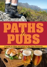 Paths to Pubs - A Guide to Hikes and Pints in the Cape Peninsula ebook by Tony Burton