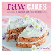 Raw Cakes - 30 Delicious, No-Bake, Vegan, Sugar-Free & Gluten-Free Cakes ebook by Joanna Farrow