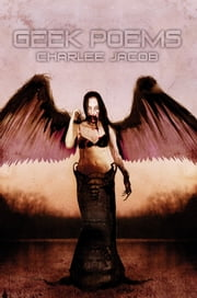 Geek Poems (Short Story & Novella Collection) ebook by Charlee Jacob