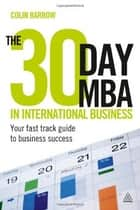 The 30 Day MBA in International Business ebook by Colin Barrow