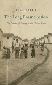 The Long Emancipation - The Demise of Slavery in the United States ebook by Ira Berlin