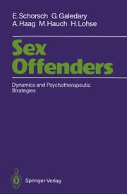 Sex Offenders - Dynamics and Psychotherapeutic Strategies ebook by Eberhard Schorsch,Tom Todd,Anke Erhardt,Gerlinde Galedary,Jane Wiebel,Antje Haag,Margret Hauch,Hartwig Lohse