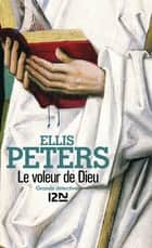 Le voleur de Dieu - Frère Cadfael ebook by Serge CHWAT, Ellis PETERS