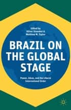 Brazil on the Global Stage - Power, Ideas, and the Liberal International Order ebook by Oliver Stuenkel, Matthew M. Taylor