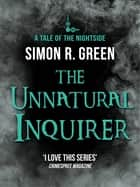The Unnatural Inquirer - Nightside Book 8 ebook by Simon Green