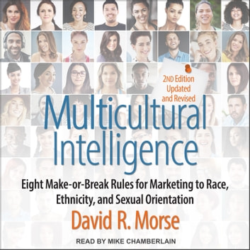 Multicultural Intelligence - Eight Make-or-Break Rules for Marketing to Race, Ethnicity, and Sexual Orientation, Updated and Revised 2nd Edition audiobook by David R. Morse