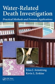 Water-Related Death Investigation: Practical Methods and Forensic Applications ebook by Armstrong, Erica J.