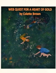 Web Quest For a Heart of Gold ebook by Colette Brown