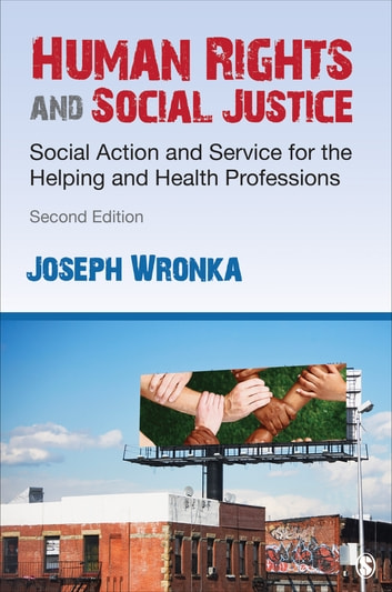 Human Rights and Social Justice - Social Action and Service for the Helping and Health Professions ebook by Dr. Joseph M. Wronka