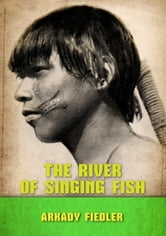 The River of Singing Fish ebook by Arkady Fiedler