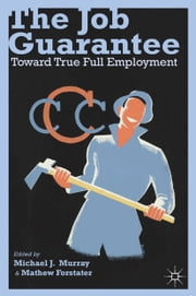 The Job Guarantee - Toward True Full Employment ebook by