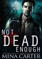 Not Dead Enough - Project Rebellion: SARA, #1 ebook by Mina Carter