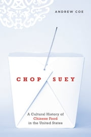 Chop Suey - A Cultural History of Chinese Food in the United States ebook by Andrew Coe