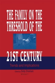 The Family on the Threshold of the 21st Century - Trends and Implications ebook by Solly Dreman