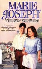 The Way We Were - A Collection of Short Stories ebook by Marie Joseph