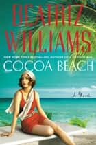 Cocoa Beach - A Novel eBook von Beatriz Williams