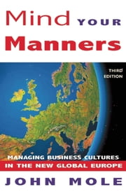 Mind Your Manners - Managing Business Culture in the New Global Europe ebook by John Mole