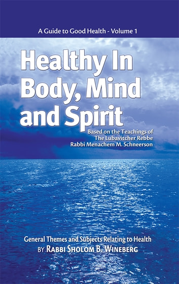 Healthy in Body, Mind and Spirit: Volume I ebook by Sholom B. Wineberg