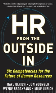 HR from the Outside In: Six Competencies for the Future of Human Resources ebook by David Ulrich, Mike Ulrich, Jon Younger, Wayne Brockbank