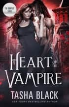 Heart of the Vampire: The Complete Bundle ebook by Tasha Black