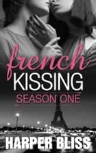 French Kissing: Season One ebooks by Harper Bliss