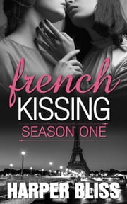 French Kissing: Season One ebook by Harper Bliss