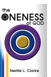 The Oneness of God ebook by Neville L. Clarke