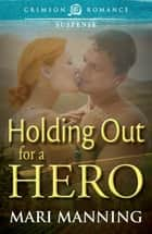 Holding Out For a Hero ebook by Mari Manning