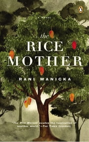 The Rice Mother ebook by Rani Manicka