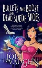 Bullets and Booze and Dead Suede Shoes ebook by Jodi Vaughn