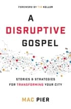 A Disruptive Gospel ebook by Mac Pier,Tim Keller,Bob Doll