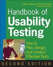 Handbook of Usability Testing - How to Plan, Design, and Conduct Effective Tests ebook by Jeffrey Rubin,Dana Chisnell,Jared Spool