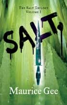 Salt - The Salt Trilogy Volume I ebook by Maurice Gee