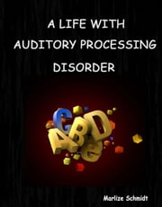 A Life with Auditory Processing Disorder ebook by Marlize Schmidt