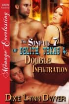 The Sinful 7 of Delite, Texas 4: Double Infiltration ebook by Dixie Lynn Dwyer