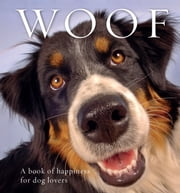 Woof - A book of happiness for dog lovers ebook by