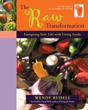 The Raw Transformation - Energizing Your Life with Living Foods ebook by Wendy Rudell,David Wolfe