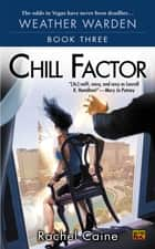 Chill Factor - Book Three of the Weather Warden ebook by Rachel Caine