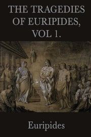 The Tragedies of Euripides ebook by Euripides