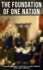 The Foundation of one Nation - Declaration of Independence, U.S. Constitution, Bill of Rights, Amendments, Federalist Papers & Common Sense ebook by Thomas Paine, Alexander Hamilton, James Madison,...