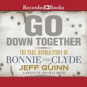 Go Down Together - The True, Untold Story of Bonnie and Clyde audiobook by Jeff Guinn