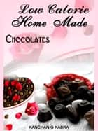Low Calorie Home Made Chocolates ebook by Kanchan Kabra
