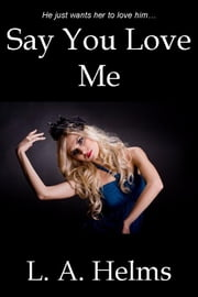 Say You Love Me ebook by L. A. Helms