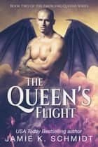 The Queen's Flight - The Emerging Queens, #2 ebook by Jamie K. Schmidt